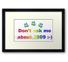 Don't Ask Me About 2009 Framed Print