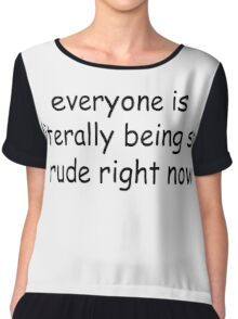 everyone is literally being so rude right now Chiffon Top