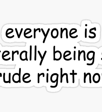 everyone is literally being so rude right now Sticker