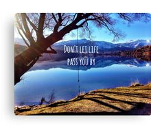 Don't Let Life Pass You By Canvas Print