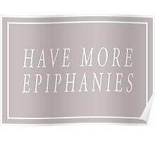 Have More Epiphanies (Grey) Poster