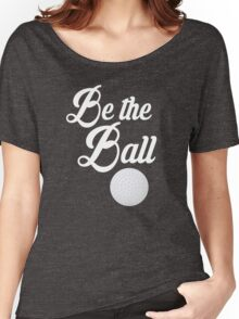 Caddyshack Quote - Be The Ball Women's Relaxed Fit T-Shirt