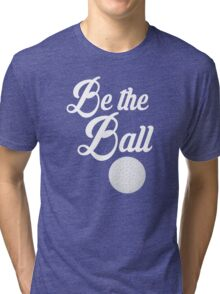 Caddyshack Quote - Be The Ball Tri-blend T-Shirt