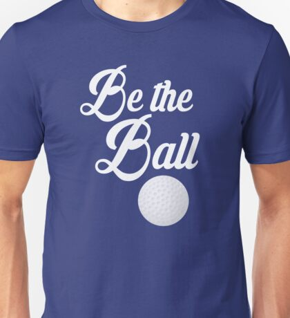 Caddyshack Quote - Be The Ball Unisex T-Shirt