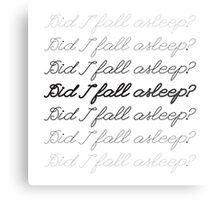 Did I Fall Asleep? Metal Print