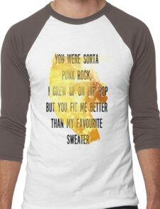 You were sorta  punk rock,  I grew up on hip hop But you fit me better  than my favourite  sweater Men's Baseball ¾ T-Shirt