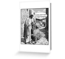 Jesus can't cure Jager hangover Greeting Card
