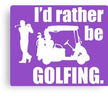 I'd rather be Golfing Canvas Print
