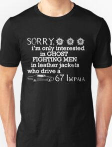 WINCHESTER - SORRY, I'M ONLY INTERESTED IN GHOST FIGHTING MEN IN LEATHER JACKETS WHO DRIVE A 67 IMPALA Unisex T-Shirt