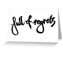 Full of regrets Greeting Card