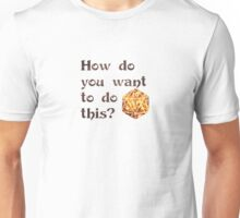How do you want to do this? (fire) Unisex T-Shirt