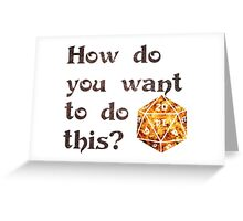 How do you want to do this? (fire) Greeting Card