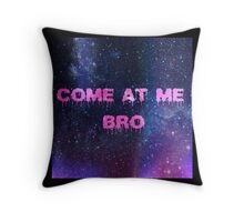Galaxy Space Stars Come at me bro Throw Pillow