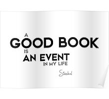 a good book is an event in my life - stendhal Poster