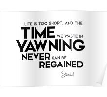 time yawning never can be regained - stendhal Poster