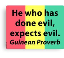 He Who Has Done Evil - Guinean Proverb Canvas Print