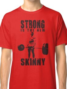 Strong Is The New Skinny Classic T-Shirt
