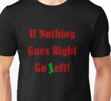 If Nothing goes right, go LEFT Unisex T-Shirt