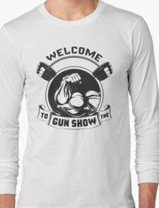 Welcome To The Gun Show Long Sleeve T-Shirt