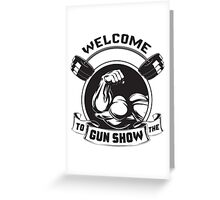 Welcome To The Gun Show Greeting Card
