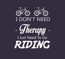 I DON'T NEED THERAPY I JUST NEED TO GO RIDING Unisex T-Shirt