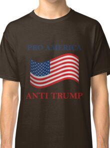 Pro America Anti Trump Classic T-Shirt