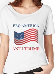 Pro America Anti Trump Women's Relaxed Fit T-Shirt