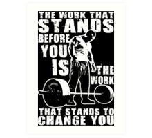 The Work That Stands Before You Art Print