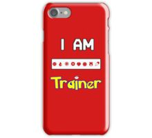 I Am Trainer  iPhone Case/Skin