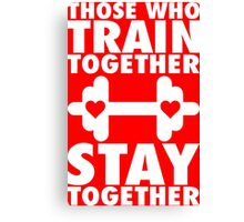 Those Who Train Together Stay Together Canvas Print