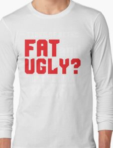 Tired of Being Fat And Ugly? LIFT Long Sleeve T-Shirt