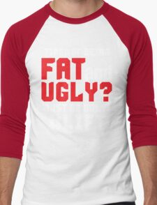 Tired of Being Fat And Ugly? LIFT Men's Baseball ¾ T-Shirt