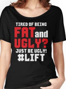 Tired of Being Fat And Ugly? LIFT Women's Relaxed Fit T-Shirt