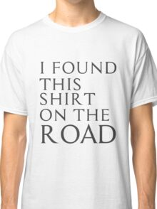 I found this shirt on the road Classic T-Shirt