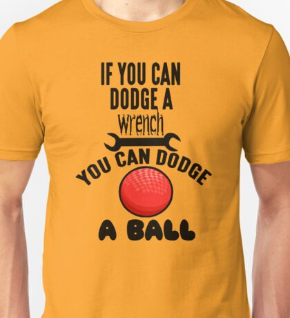 If You Can Dodge A Wrench You Can Dodge A Ball Unisex T-Shirt