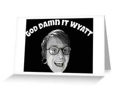 God damn it wyatt Greeting Card