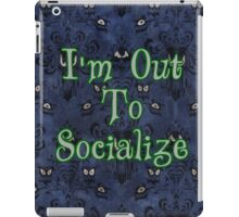 I'm Out To Socialize iPad Case/Skin