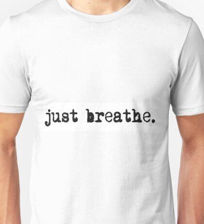 just breathe. Unisex T-Shirt