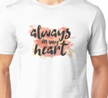 Always In My Heart Unisex T-Shirt