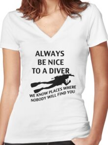Always Be Nice to a Diver; We Know Places where Nobody Will Find You Women's Fitted V-Neck T-Shirt