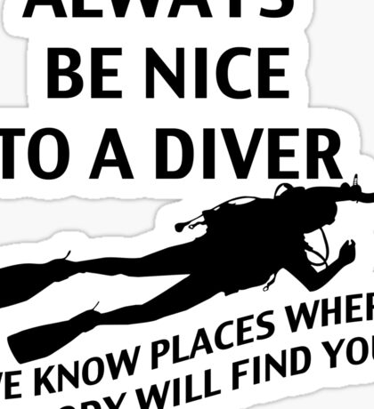Always Be Nice to a Diver; We Know Places where Nobody Will Find You Sticker