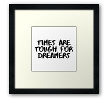 Times are Tough for Dreamers (White) Framed Print