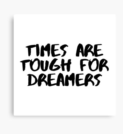 Times are Tough for Dreamers (White) Canvas Print