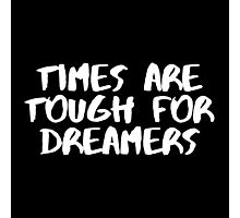 Times are Tough for Dreamers (Black) Photographic Print