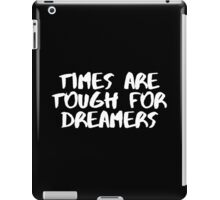 Times are Tough for Dreamers (Black) iPad Case/Skin