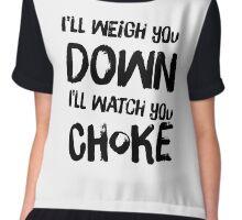 I'll Weigh You Down, I'll Watch You Choke (White) Chiffon Top