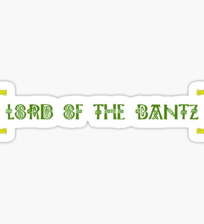 Lord of the Bantz! Sticker