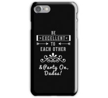 Be Excellent to Each Other iPhone Case/Skin