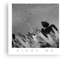 fight me. Canvas Print