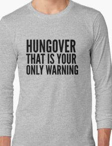 Hungover That's Your Only Warning  Long Sleeve T-Shirt